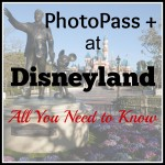 Photopass + at Disneyland – All You Need to Know