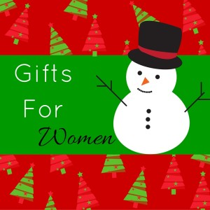 Gifts for women, mom, wife 2015