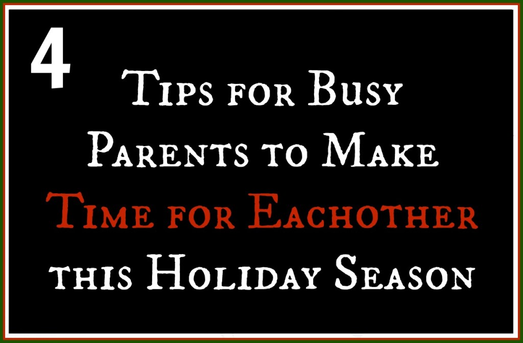 Tips for Busy Parents to Make Time for Eachother this Holiday Season