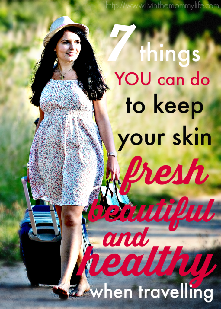 7-things-you-can-do-to-keep-skin-fresh-healthy-beautiful-while-travelling
