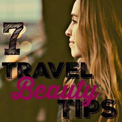 7 Travel Beauty Tips