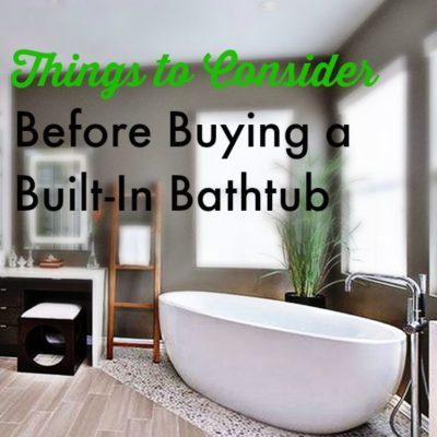 Things to Consider Before Buying a Built in Bathtub
